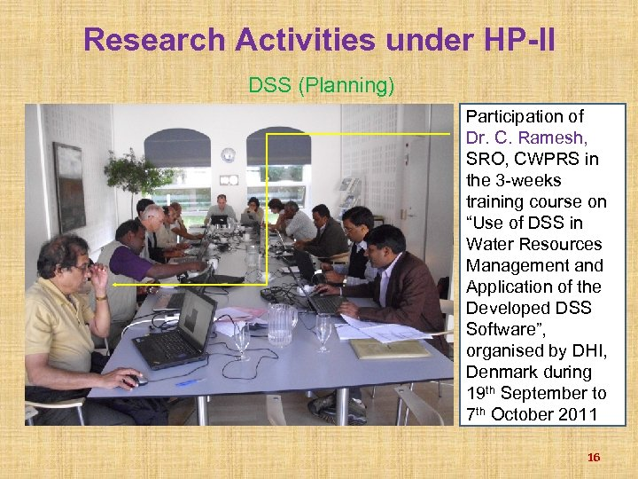 Research Activities under HP-II DSS (Planning) Participation of Dr. C. Ramesh, SRO, CWPRS in