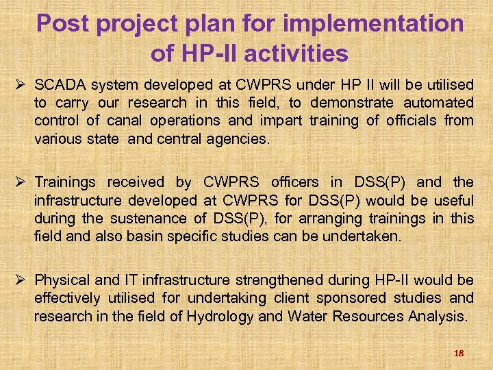 Post project plan for implementation of HP-II activities Ø SCADA system developed at CWPRS