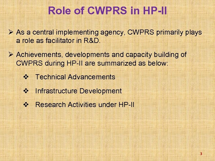 Role of CWPRS in HP-II Ø As a central implementing agency, CWPRS primarily plays