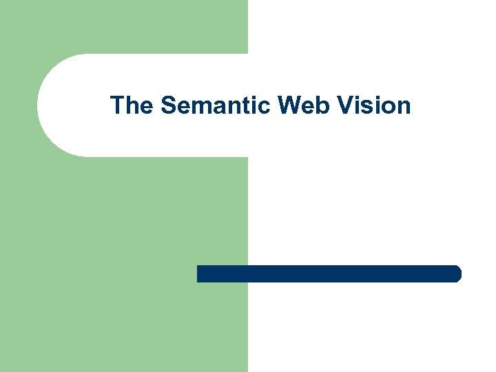 The Semantic Web Vision