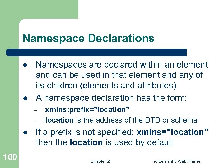 Namespace Declarations l l Namespaces are declared within an element and can be used