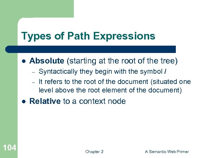 Types of Path Expressions l Absolute (starting at the root of the tree) –