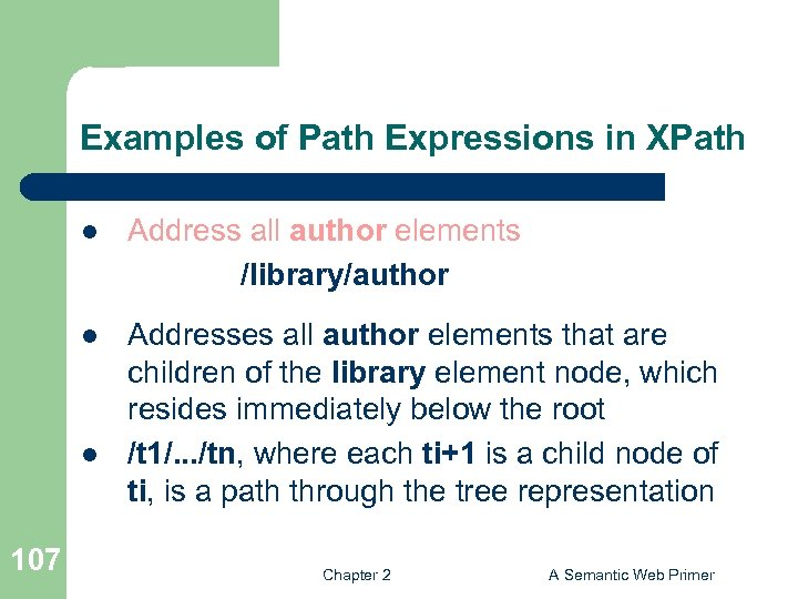 Examples of Path Expressions in XPath l Address all author elements /library/author l Addresses