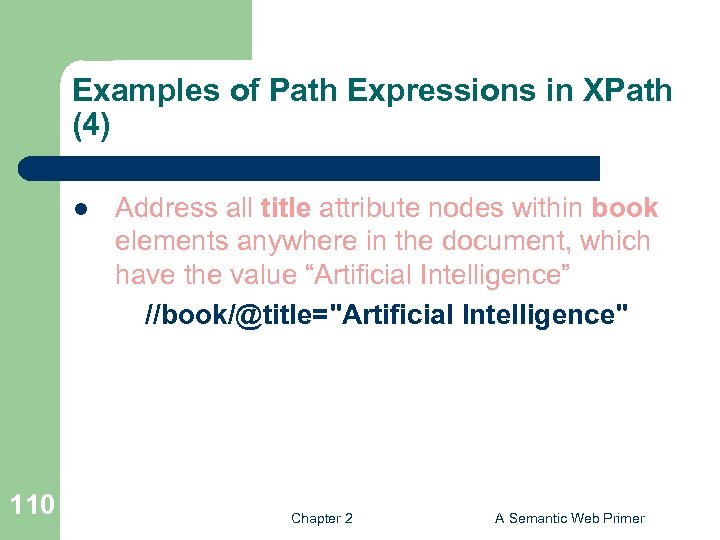 Examples of Path Expressions in XPath (4) l 110 Address all title attribute nodes