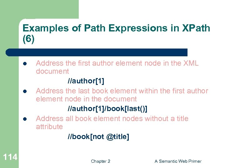 Examples of Path Expressions in XPath (6) l l l 114 Address the first