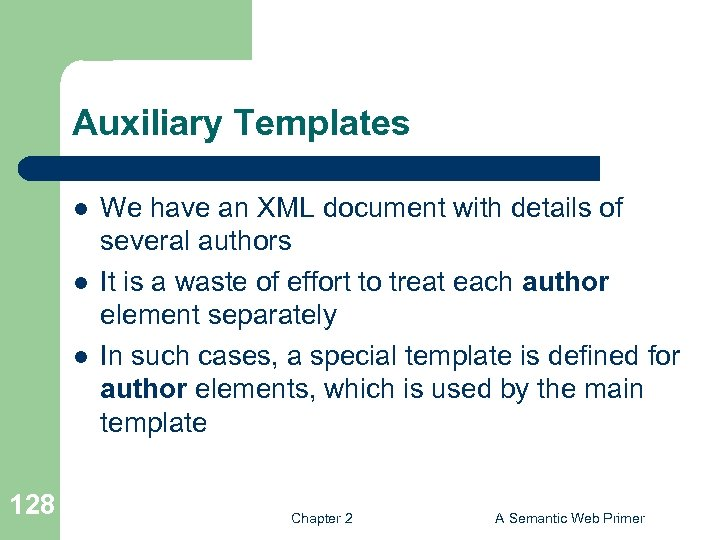 Auxiliary Templates l l l 128 We have an XML document with details of