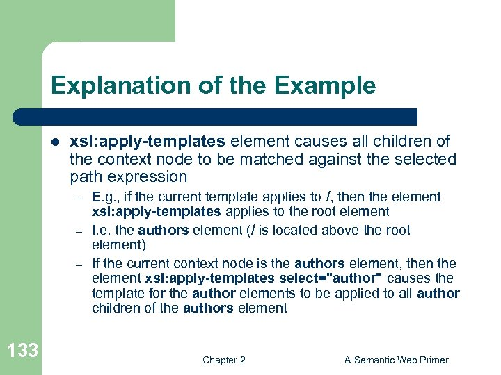 Explanation of the Example l xsl: apply-templates element causes all children of the context