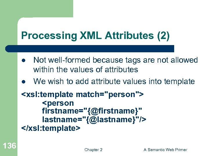 Processing XML Attributes (2) l l Not well-formed because tags are not allowed within