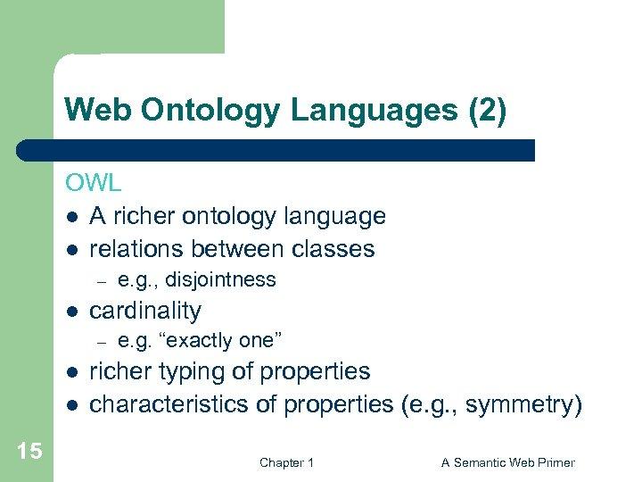 Web Ontology Languages (2) OWL l A richer ontology language l relations between classes