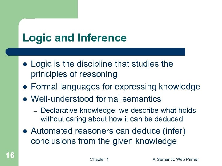 Logic and Inference l l l Logic is the discipline that studies the principles