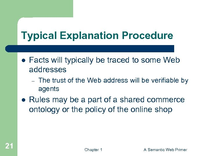 Typical Explanation Procedure l Facts will typically be traced to some Web addresses –