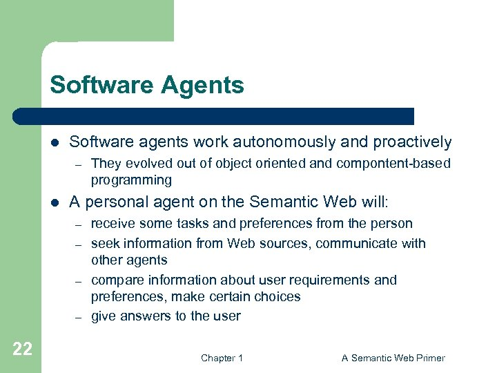 Software Agents l Software agents work autonomously and proactively – l A personal agent