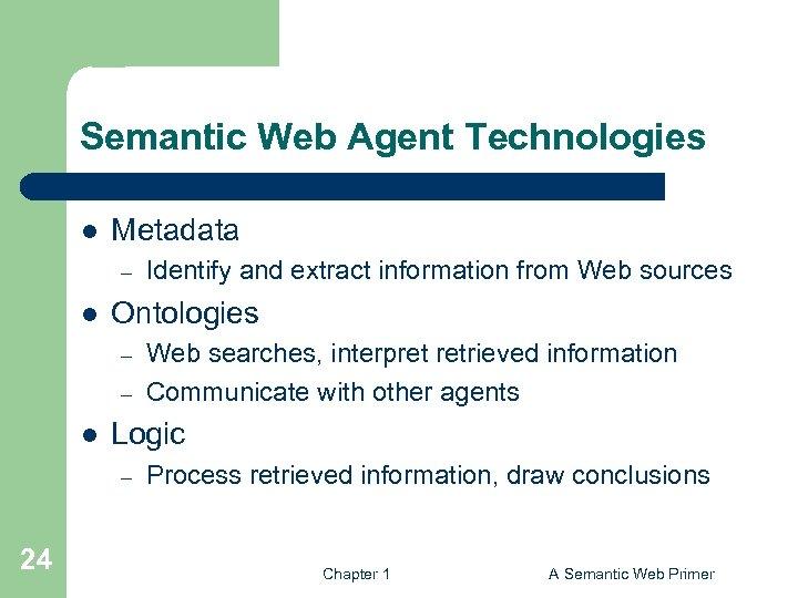 Semantic Web Agent Technologies l Metadata – l Ontologies – – l Web searches,