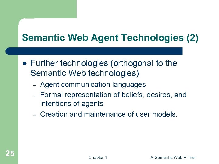 Semantic Web Agent Technologies (2) l Further technologies (orthogonal to the Semantic Web technologies)
