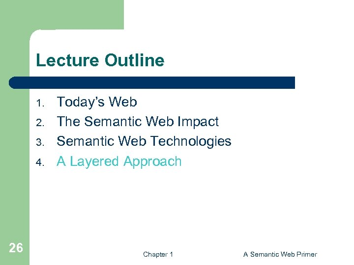 Lecture Outline 1. 2. 3. 4. 26 Today's Web The Semantic Web Impact Semantic