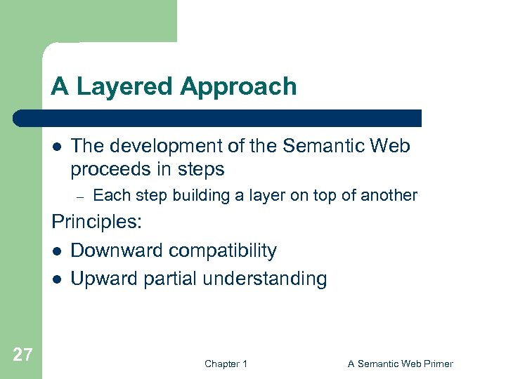A Layered Approach l The development of the Semantic Web proceeds in steps –