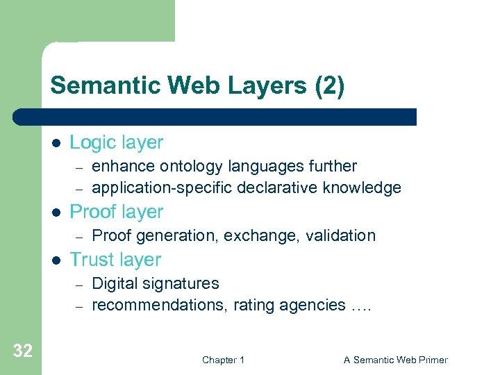 Semantic Web Layers (2) l Logic layer – – l Proof layer – l