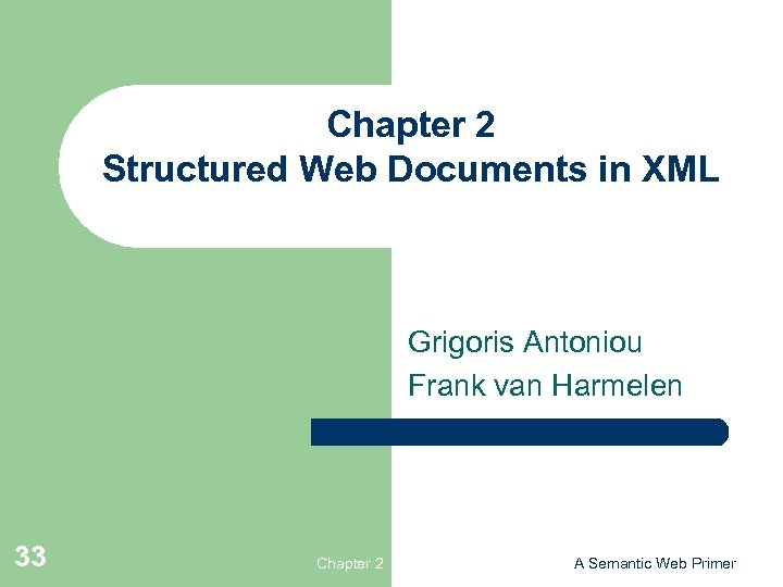 Chapter 2 Structured Web Documents in XML Grigoris Antoniou Frank van Harmelen 33 Chapter
