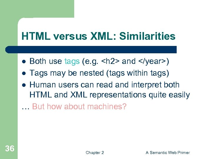 HTML versus XML: Similarities Both use tags (e. g. <h 2> and </year>) l