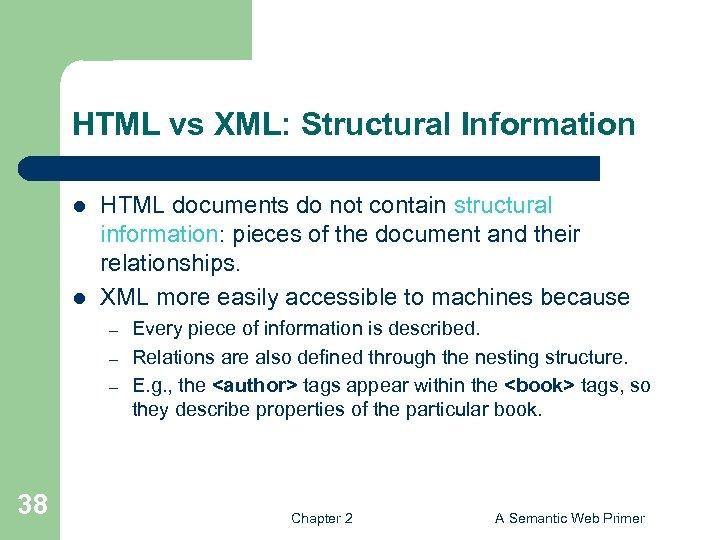 HTML vs XML: Structural Information l l HTML documents do not contain structural information: