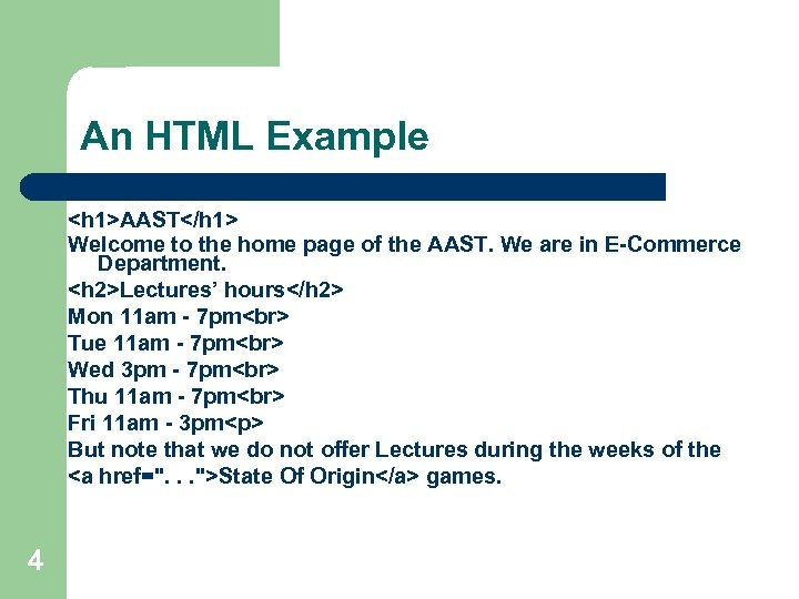 An HTML Example <h 1>AAST</h 1> Welcome to the home page of the AAST.