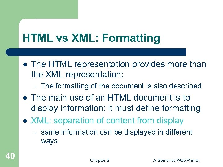 HTML vs XML: Formatting l The HTML representation provides more than the XML representation: