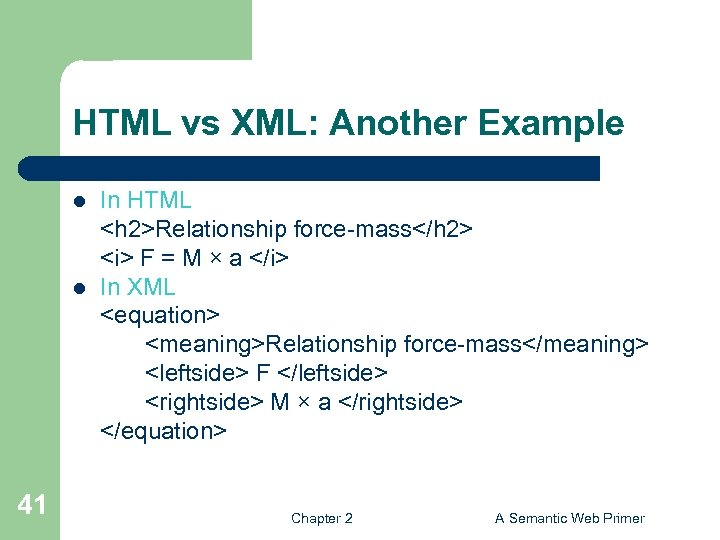 HTML vs XML: Another Example l l 41 In HTML <h 2>Relationship force-mass</h 2>