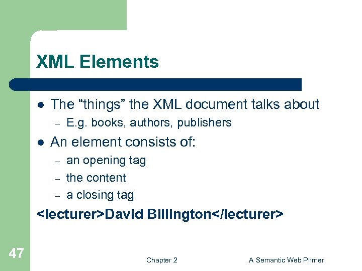 """XML Elements l The """"things"""" the XML document talks about – l E. g."""