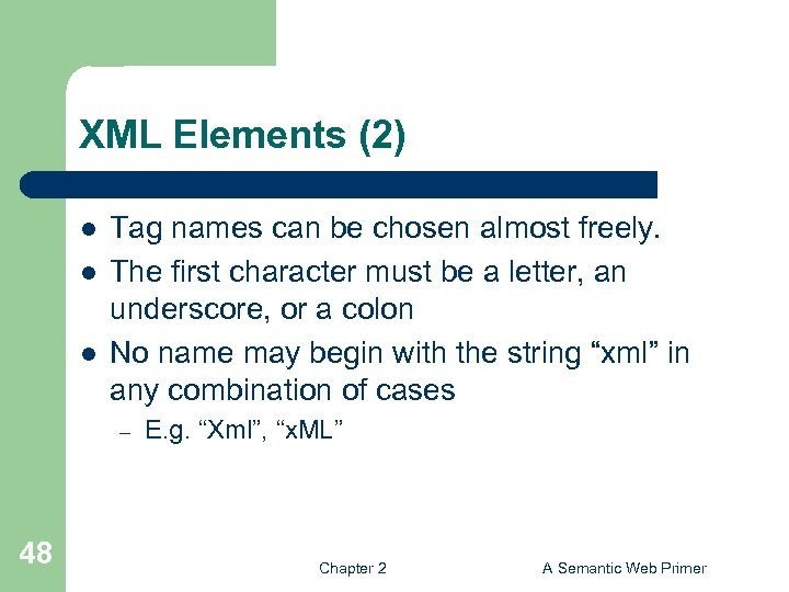 XML Elements (2) l l l Tag names can be chosen almost freely. The