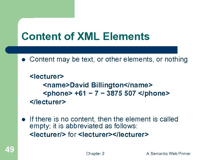 Content of XML Elements l Content may be text, or other elements, or nothing