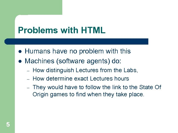 Problems with HTML l l Humans have no problem with this Machines (software agents)