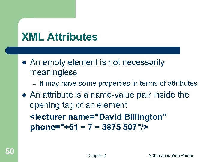 XML Attributes l An empty element is not necessarily meaningless – l 50 It