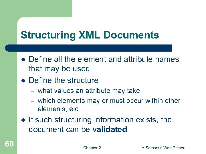 Structuring XML Documents l l Define all the element and attribute names that may