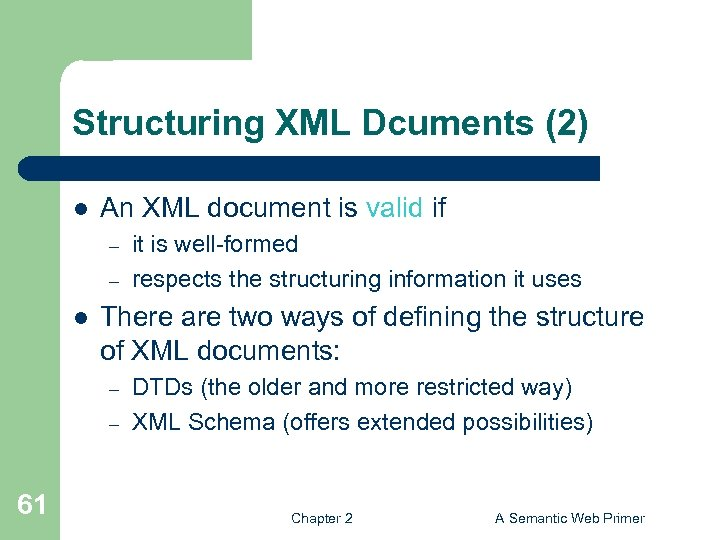 Structuring XML Dcuments (2) l An XML document is valid if – – l