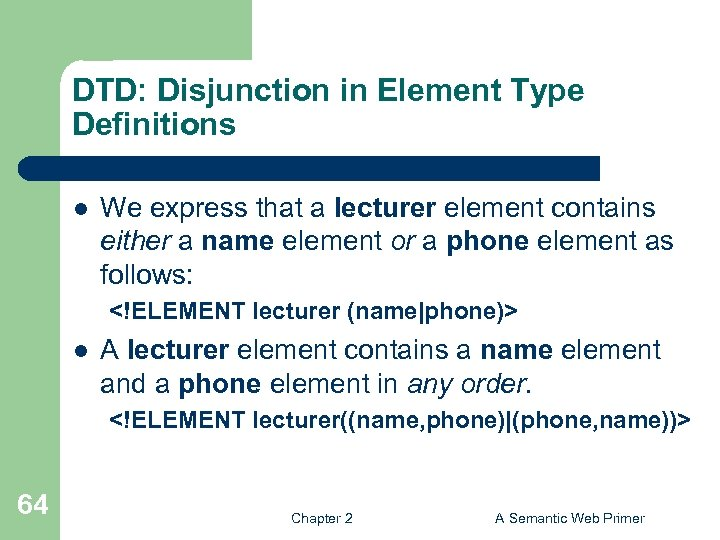 DTD: Disjunction in Element Type Definitions l We express that a lecturer element contains