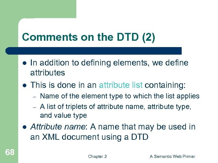 Comments on the DTD (2) l l In addition to defining elements, we define