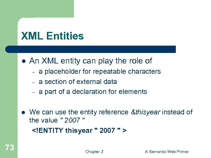 XML Entities l An XML entity can play the role of – – –