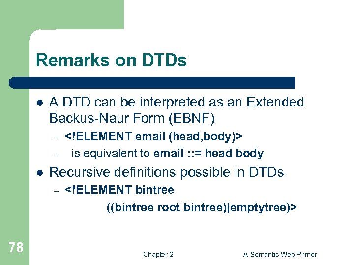 Remarks on DTDs l A DTD can be interpreted as an Extended Backus-Naur Form