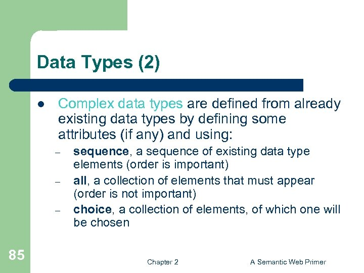 Data Types (2) l Complex data types are defined from already existing data types