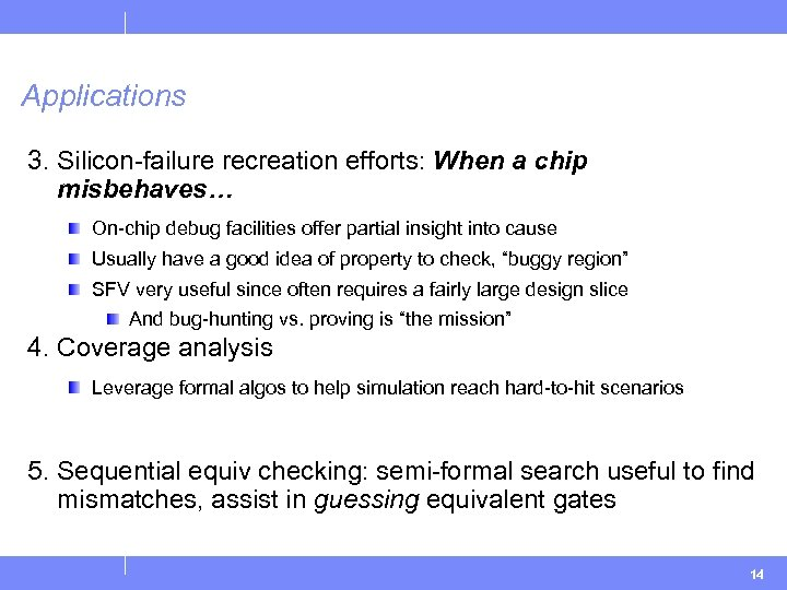 Applications 3. Silicon-failure recreation efforts: When a chip misbehaves… On-chip debug facilities offer partial