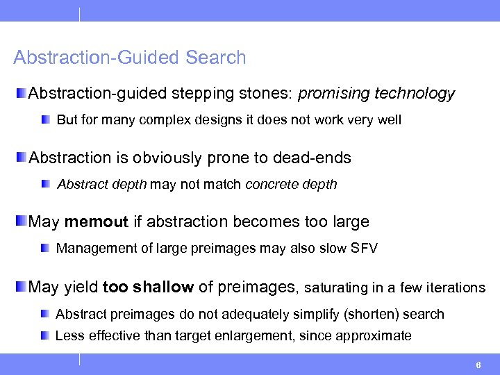 Abstraction-Guided Search Abstraction-guided stepping stones: promising technology But for many complex designs it does