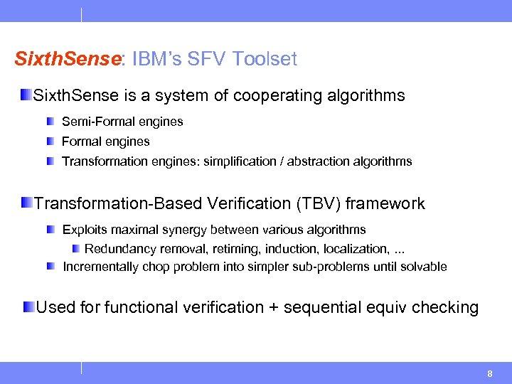 Sixth. Sense: IBM's SFV Toolset Sixth. Sense is a system of cooperating algorithms Semi-Formal