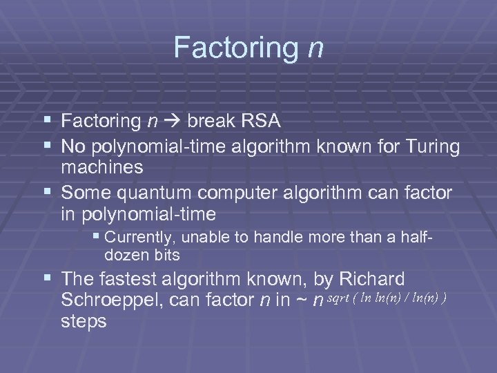 Factoring n § Factoring n break RSA § No polynomial-time algorithm known for Turing