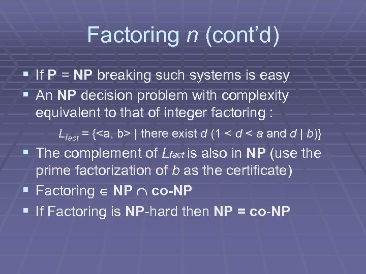 Factoring n (cont'd) § If P = NP breaking such systems is easy §