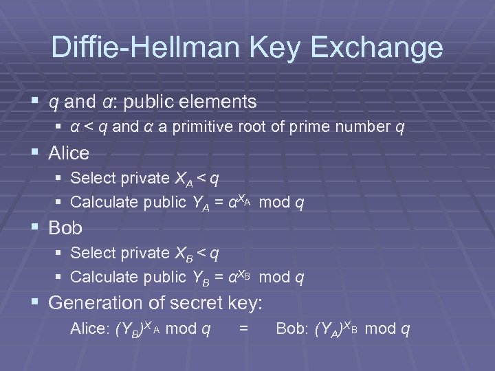 Diffie-Hellman Key Exchange § q and α: public elements § α < q and
