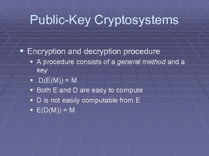 Public-Key Cryptosystems § Encryption and decryption procedure § A procedure consists of a general
