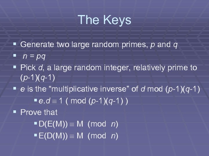 The Keys § § § Generate two large random primes, p and q n