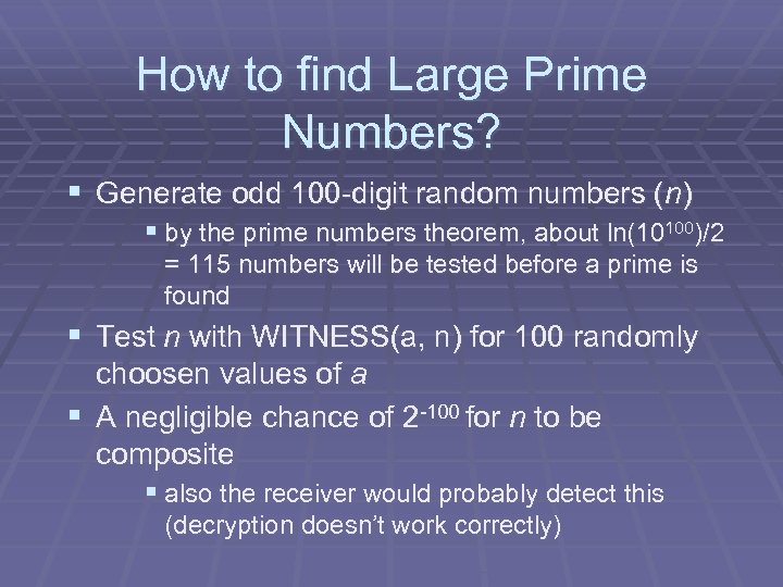 How to find Large Prime Numbers? § Generate odd 100 -digit random numbers (n)