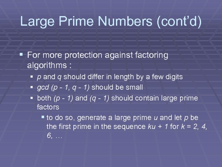 Large Prime Numbers (cont'd) § For more protection against factoring algorithms : § §