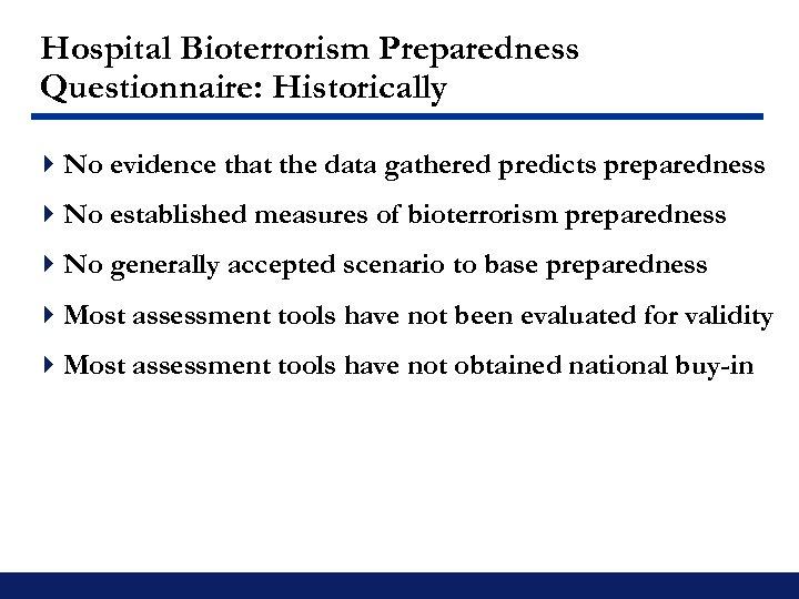 Hospital Bioterrorism Preparedness Questionnaire: Historically 4 No evidence that the data gathered predicts preparedness